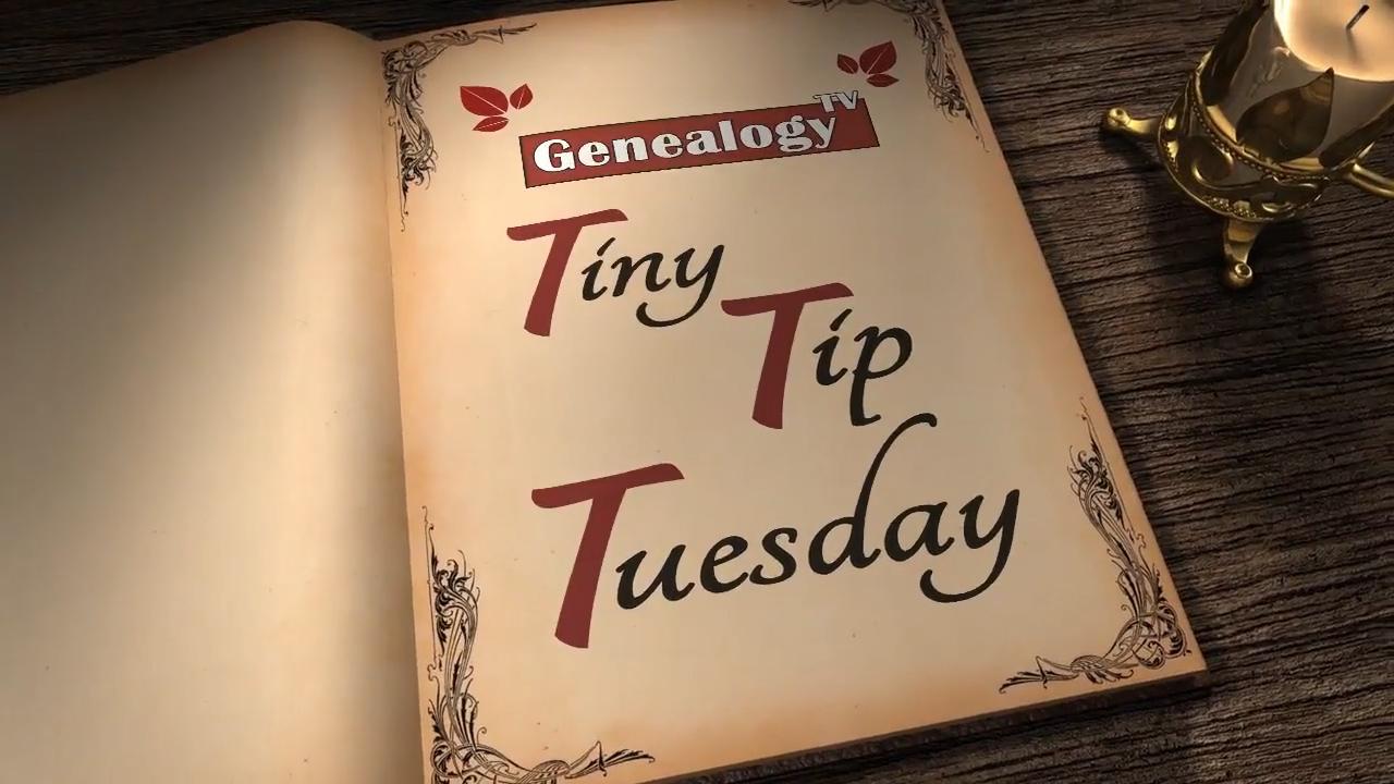 Tiny Tip Tuesday on Genealogy TV on GenealogyTV.org