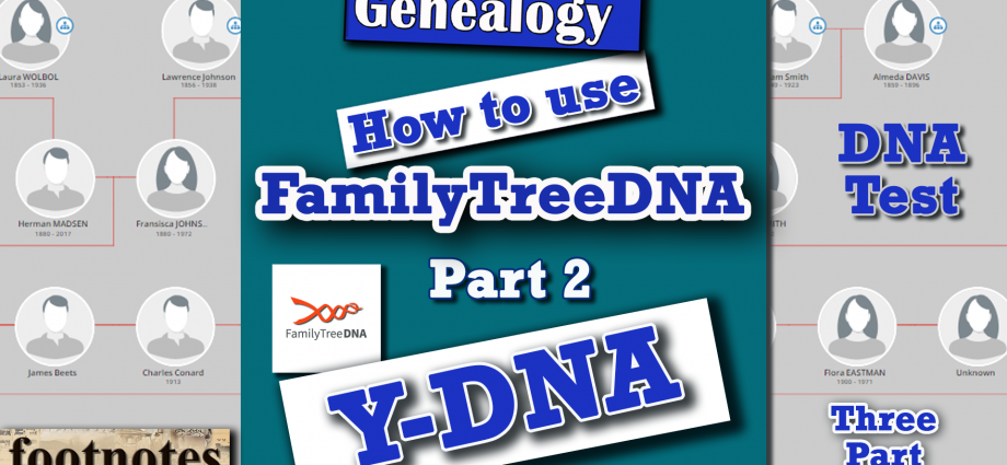 FamilyTreeDNA: Y-DNA Test (The Father's Line) Part 2 of 3 - Genetic Genealogy 2019