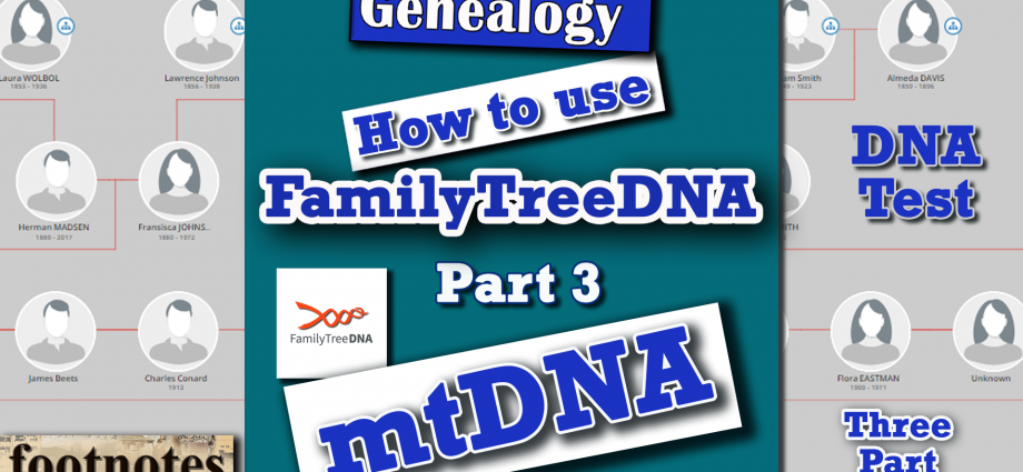 FamilyTreeDNA: Mitochondrial DNA Test (The Maternal Line) Part 3 of 3 - Genetic Genealogy