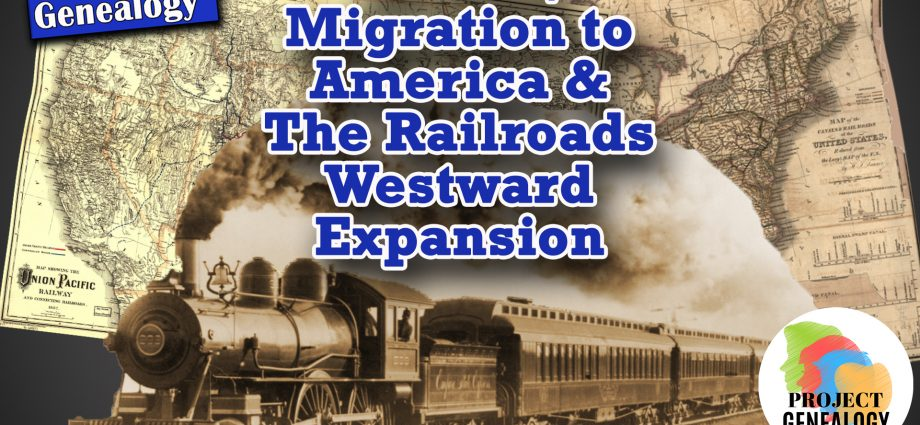19th Century Migration to America & The Railroads Westward Expansion