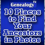 Ten Places to Find Your Ancestors in Photographs