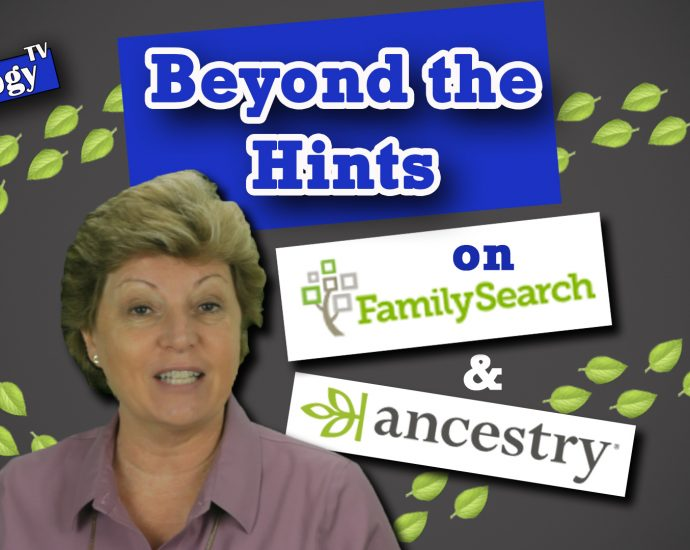 Beyond the Hints on Ancestry.com and FamilySearch.org