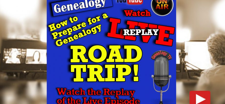 Genealogy Road Trip Preparation - Genealogy TV Live