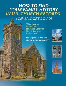 How to Find Your Family History in U.S. Church Records: A Genealogist's Guide: With Specific Resources for Major Christian Denominations before 1900