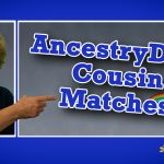 AncestryDNA: Using Cousin Matches for Your Genealogical Research