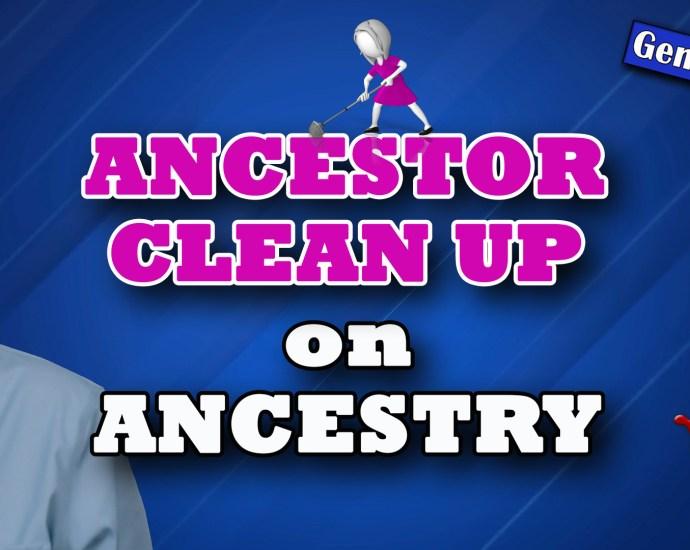 Ancestor Clean Up on Ancestry.com