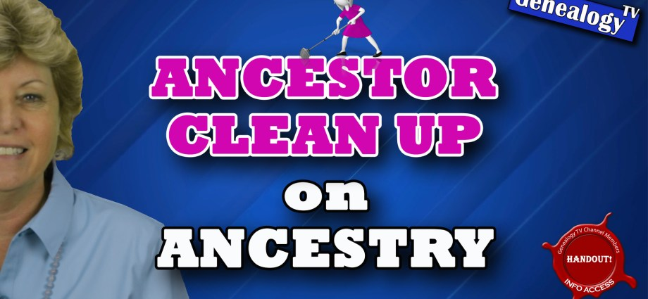 Ancestor Clean Up on Ancestry.com