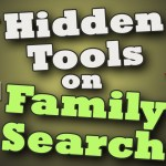 Hidden Tools on FamilySearch.org